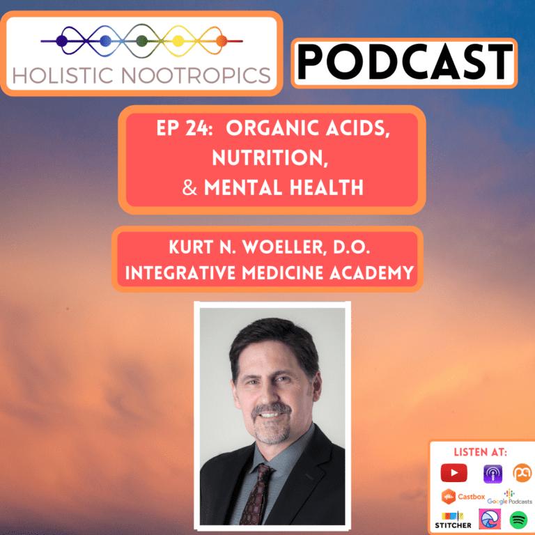 Ep 24:  Organic acids, Nutrition, & Mental Health W. Kurt N. Woeller, D.O.